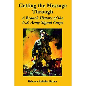 Får meddelandet genom en filial historia av US Army Signal Corps av Raines & Rebecca & Robbins