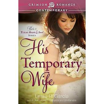 His Temporary Wife by Garcia & Leslie P.