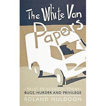Hvide Van papirer historier fra London i dag Bugs mord og privilegium af Muldoon & Roland