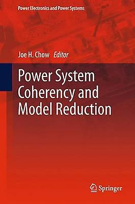 Power System Coherency and Model rougeuction by Chow & Joe H.