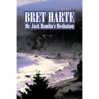 Mr. Jack Hamlins Mediation by Bret Harte Fiction Westerns Historical Short Stories by Harte & Bret