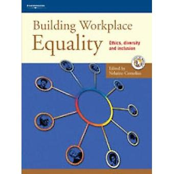 Building Workplace Equality Ethics Diversity and Inclusion by Cornelius & Nelarine