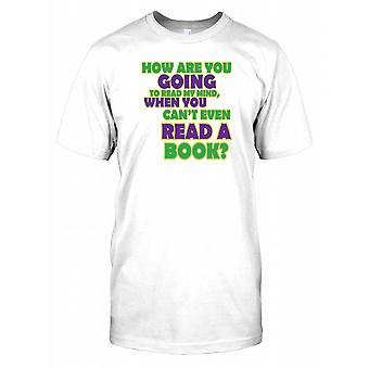 How are you Going to Read my Mind When You Can't Even Read a Book Mens T Shirt