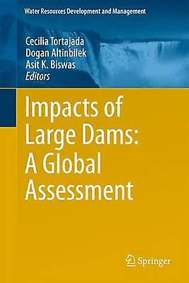 Impacts of Large Dams A Global Assessment by Tortajada & Cecilia