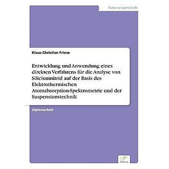 Entwicklung Und sollte Eines Direkten Verfahrens fr sterben analysieren von Siliciumnitrid Auf der Grundlage des Elektrothermischen AtomabsorptionSpektrometrie Und der Suspensionstechnik von Friese & KlausChristian
