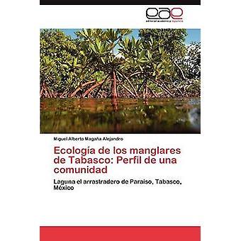 Ecologia de Los Manglares de Tabasco Perfil de Una Comunidad by Maga a. Alejandro & Miguel Alberto