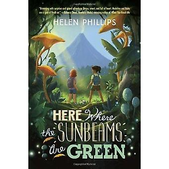 Here Where the Sunbeams Are Green by Helen Phillips - 9780307931450 B