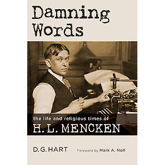 Damning Words - The Life and Religious Times of H. L. Mencken by D. G.