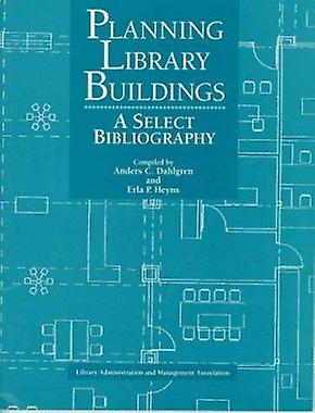 Planning Library Buildings - A Select Bibliography (4th edition) by An