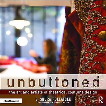 Unbuttoned - The Art and Artists of Theatrical Costume Design by Shura