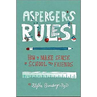Asperger's Rules! - How to Make Sense of School and Friends by Blythe