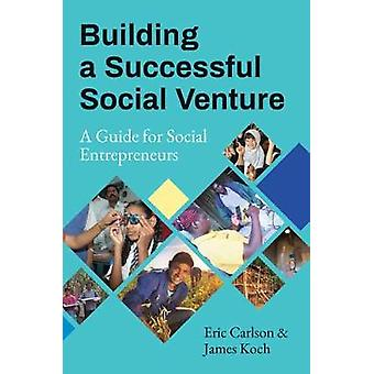 Building a Successful Social Venture - A Guide for Social Entrepreneur