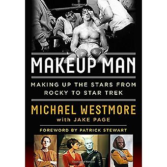 Makeup Man - From Rocky to Star Trek the Amazing Creations of Hollywoo