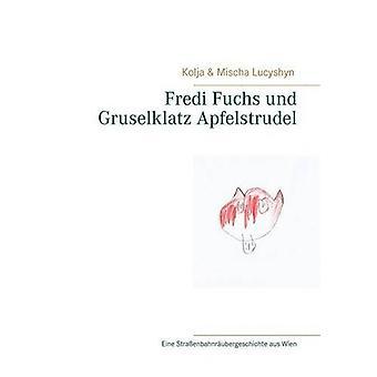 Fredi Fuchs Und Gruselklatz Apfelstrudel by Kolja Lucyshyn - Mischa L