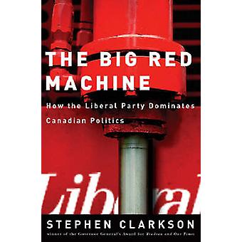 The Big Red Machine - How the Liberal Party Dominates Canadian Politic