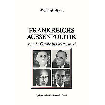 Frankreichs Auenpolitik von de Gaulle bis Mitterrand by Woyke & Wichard