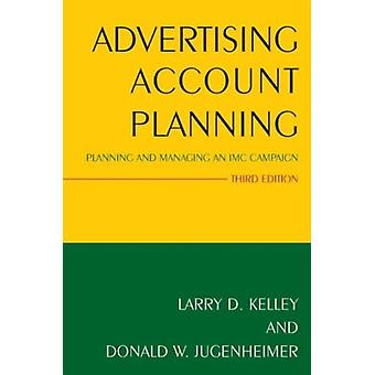 Advertising Account Planning: Planning and Managing an IMC Campaign (Paperback) by Kelley Larry D. Jugenheimer Donald W.