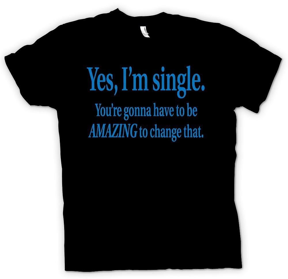 Kids T-shirt - I'm Single But You're Gonna Have To Be Amazing To Change That