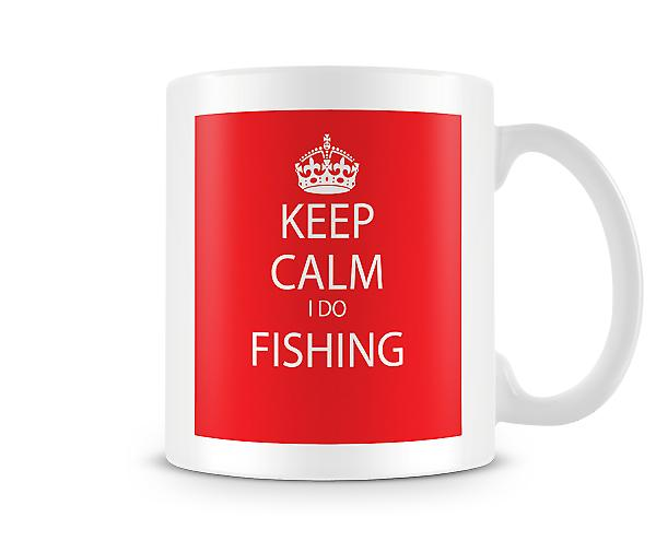 Keep Calm I Do Fishing Printed Mug