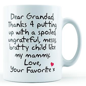 Dear Grandad Thanks For Putting Up With... Mammy, Love Your Favorite - Printed Mug