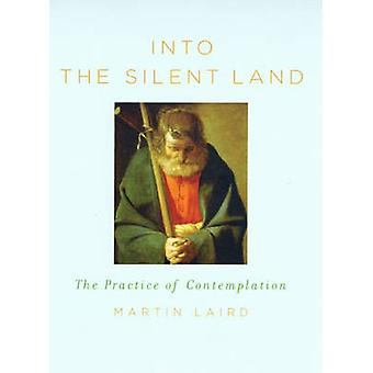 Into the Silent Land - The Practice of Contemplation by Martin Laird -