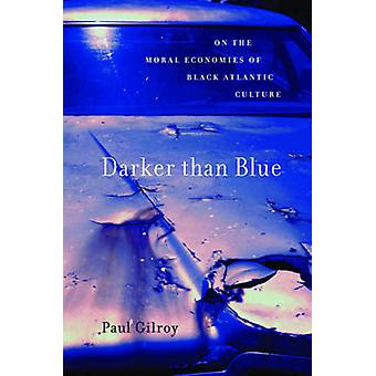 Darker Than Blue - On the Moral Economies of Black Atlantic Culture by
