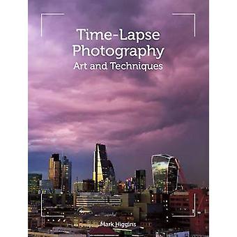 Fotografia time-lapse - arte e tecniche da Mark Higgins - 97817850