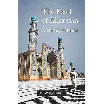 The Pearl of Khorasan - A History of Herat by C. P. W. Gammell - 97818