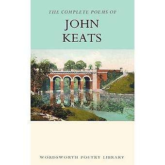 The Complete Poems of John Keats (New edition) by John Keats - Paul W