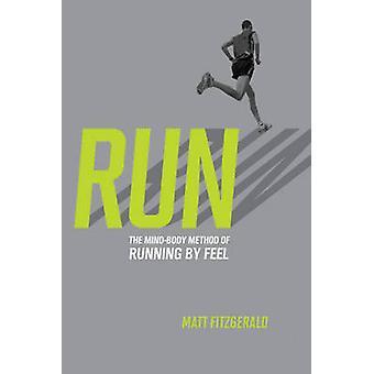 Run - The Mind-body Method of Running by Feel by Matt Fitzgerald - 978