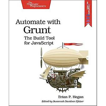 Automate with Grunt - The Build Tool for JavaScript by Brian P. Hogan