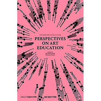Perspectives on Art Education - Conversations Across Cultures by Ruth