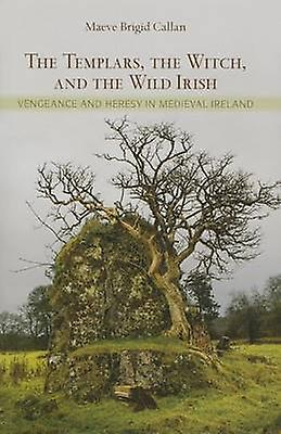 The Templars - the Witch - and the Wild Irish - Vengeance and Heresy i