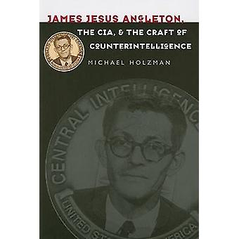 James Jesus Angleton - the CIA - and the Craft of Counterintelligence