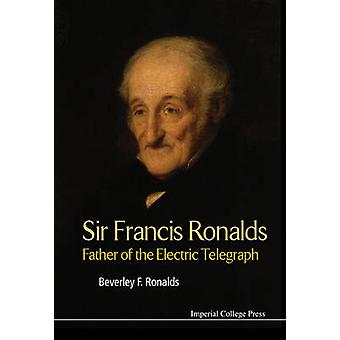 Sir Francis Ronalds - Father of the Electric Telegraph by Beverley Fra