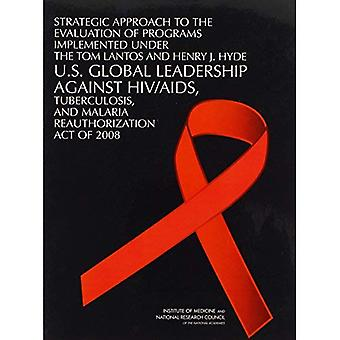 Strategic Approach to the Evaluation of Programs Implemented Under the Tom Lantos and Henry J. Hyde U.S. Global Leadership Against HIV/ AIDS, Tuberculosis, and Malaria Reauthorization Act of 2008