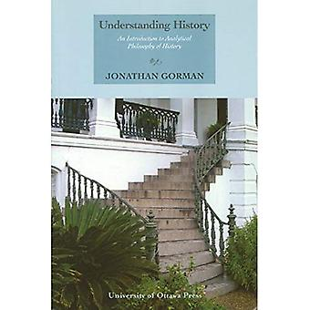 Understanding History: Introduction to Analytical Philosophy of History (Philosophica)