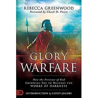Gloire de guerre: Comment la présence de Dieu vous donne le pouvoir de détruire les œuvres des ténèbres