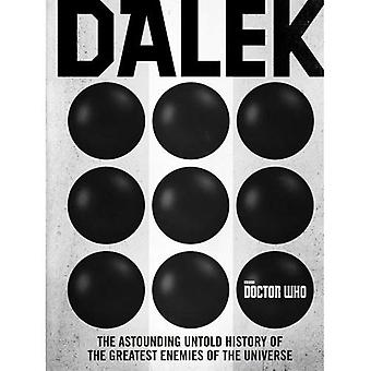 Doctor Who: Dalek: The Astounding Untold History of the Greatest Enemies of� the Universe