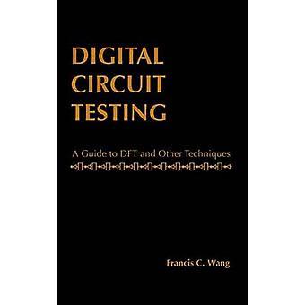 Digitale kredsløb test en Guide til DFT og andre teknikker af Wang & Francis C.