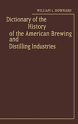 Dictionary of the History of the American Brewing and Distilling Industries. by Downard & William L.