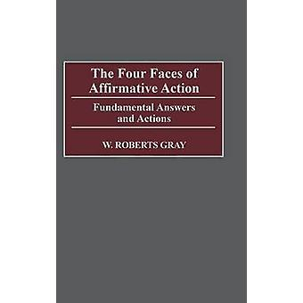 The Four Faces of Affirmative Action Fundamental Answers and Actions by Gray & W. Robert