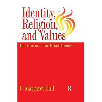 Identity Religion And Values  Implications for Practitioners by Hall & C. Margaret