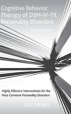 Cognitive Behavior Therapy of DSMIVTR Personality Disorders  Highly Effective Interventions for the Most Common Personality Disorders Second Edition by Sperry & Len