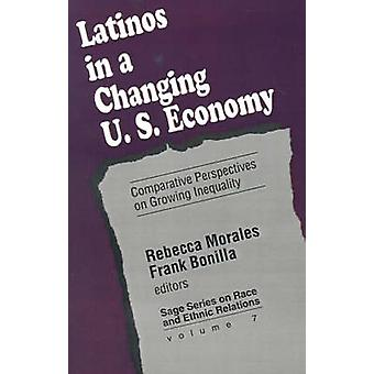 Latinos in a Changing Us Economy Comparative Perspectives on Growing Inequality by Morales & Rebecca