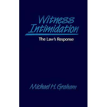 Witness Intimidation The Laws Response by Graham & Michael H.