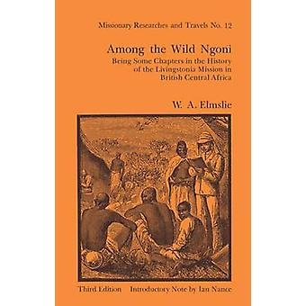 Among the Wild Ngoni by Elmslie & W.A.L.