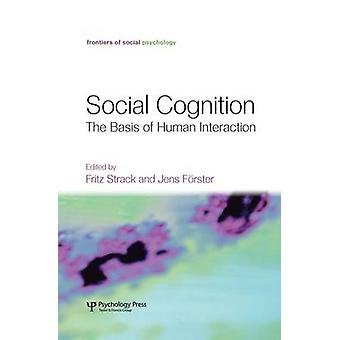 Social Cognition  The Basis of Human Interaction by Strack & Fritz
