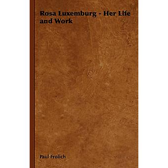 Rosa Luxemburg  Her Life and Work by Frolich & Paul