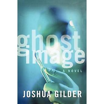 Ghost Image by Gilder & Joshua